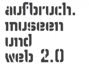 """Tagung """"aufbruch. museen und web 2.0"""""""