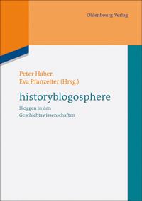 Peter Haber, Eva Pfanzelter (Hrsg.),  historyblogosphere - Bloggen in den Geschichtswissenschaften, 2013