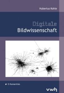 Digitale Bildwissenschaft von Hubertus Kohle