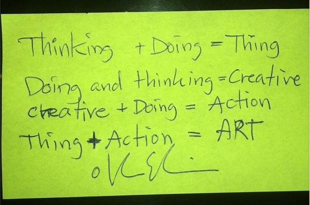 Hans Ulrich Obrist: Olafur Eliasson Thinking + Doing = Thing Doing + Thinking = Creative Creative + Doing = Action Thing + Action = ART @olafureliasson, Quelle: http://instagram.com/p/b6BVSrNlqr/